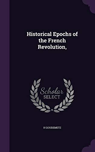 9781347346402: Historical Epochs of the French Revolution,