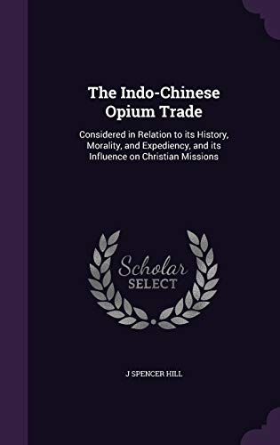 9781347348000: The Indo-Chinese Opium Trade: Considered in Relation to its History, Morality, and Expediency, and its Influence on Christian Missions