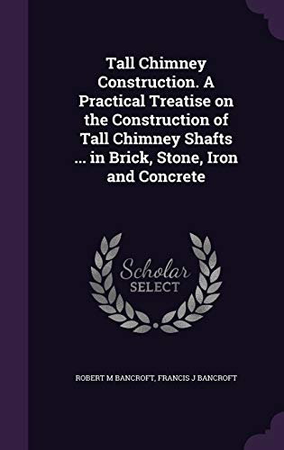 9781347351918: Tall Chimney Construction. A Practical Treatise on the Construction of Tall Chimney Shafts ... in Brick, Stone, Iron and Concrete