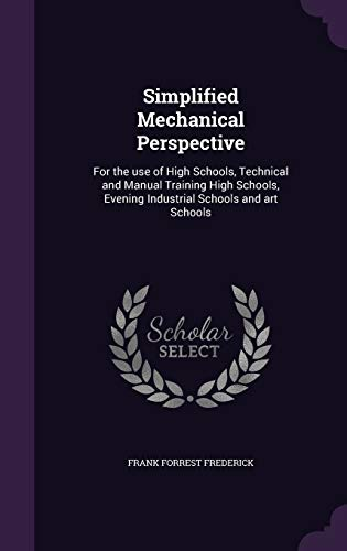 9781347354063: Simplified Mechanical Perspective: For the use of High Schools, Technical and Manual Training High Schools, Evening Industrial Schools and art Schools