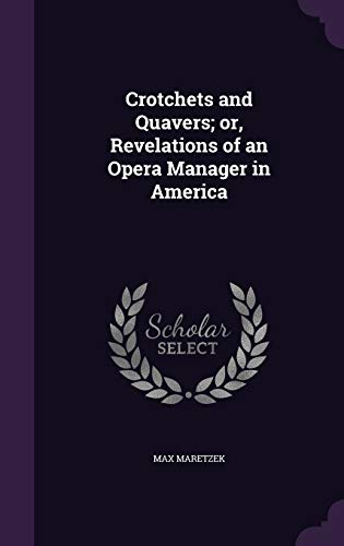 9781347359235: Crotchets and Quavers; or, Revelations of an Opera Manager in America