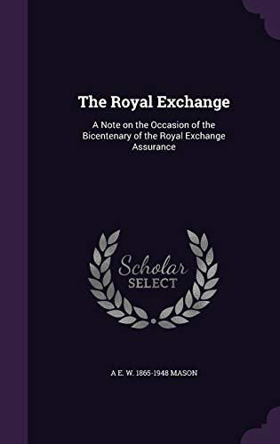 The Royal Exchange: A Note on the: Mason, A E.