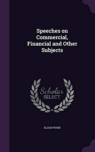 9781347381991: Speeches on Commercial, Financial and Other Subjects