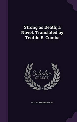 9781347387009: Strong as Death; a Novel. Translated by Teofilo E. Comba