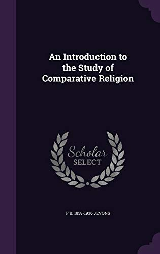 9781347393710: An Introduction to the Study of Comparative Religion