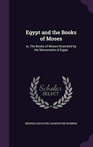 9781347404119: Egypt and the Books of Moses: or, The Books of Moses Illustrated by the Monuments of Egypt