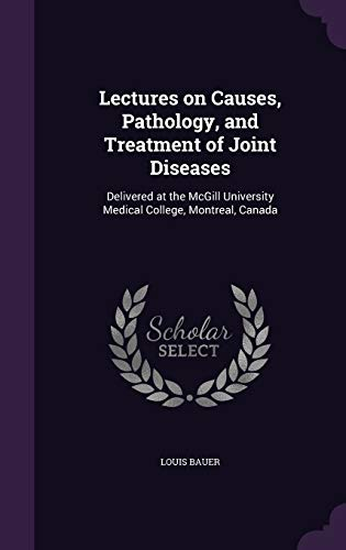 9781347405802: Lectures on Causes, Pathology, and Treatment of Joint Diseases: Delivered at the McGill University Medical College, Montreal, Canada