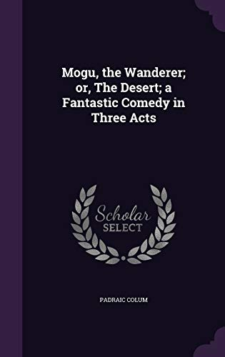 9781347407004: Mogu, the Wanderer; or, The Desert; a Fantastic Comedy in Three Acts