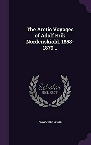 9781347415450: The Arctic Voyages of Adolf Erik Nordenskiöld. 1858-1879 ..