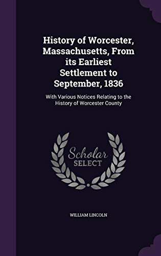 9781347421918: History of Worcester, Massachusetts, From its Earliest Settlement to September, 1836: With Various Notices Relating to the History of Worcester County