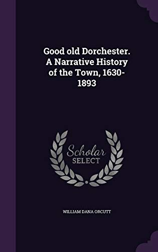 9781347422953: Good old Dorchester. A Narrative History of the Town, 1630-1893