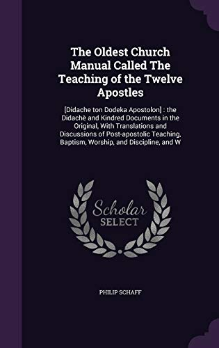 9781347423240: The Oldest Church Manual Called The Teaching of the Twelve Apostles: [Didache ton Dodeka Apostolon] : the Didachè and Kindred Documents in the ... Baptism, Worship, and Discipline, and W