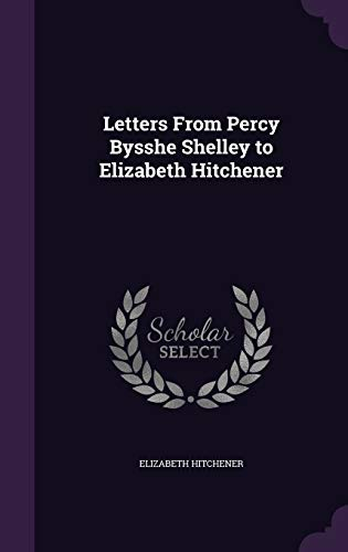 Letters from Percy Bysshe Shelley to Elizabeth: Elizabeth Hitchener