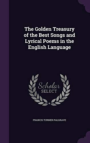 9781347425343: The Golden Treasury of the Best Songs and Lyrical Poems in the English Language