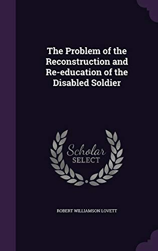 9781347427354: The Problem of the Reconstruction and Re-education of the Disabled Soldier