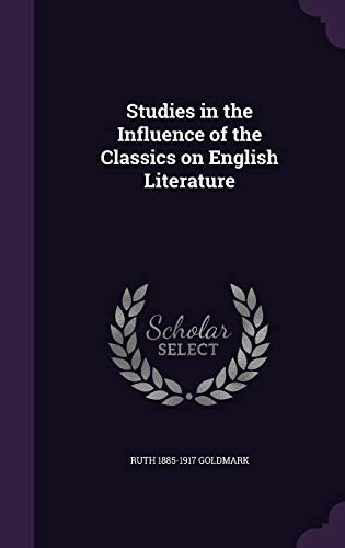 9781347431061: Studies in the Influence of the Classics on English Literature