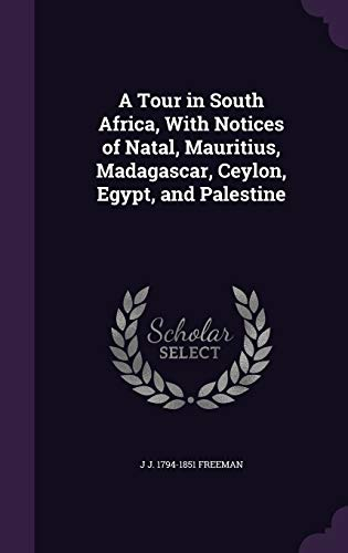 9781347449042: A Tour in South Africa, With Notices of Natal, Mauritius, Madagascar, Ceylon, Egypt, and Palestine