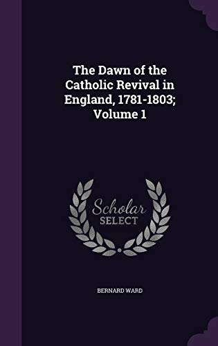 9781347450826: The Dawn of the Catholic Revival in England, 1781-1803; Volume 1
