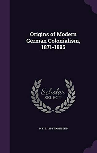 9781347456514: Origins of Modern German Colonialism, 1871-1885