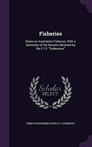 9781347464816: Fisheries: Notes on Australia's Fisheries, With a Summary of the Results Obtained by the F.I.S.