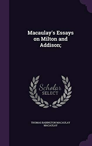 9781347469262: Macaulay's Essays on Milton and Addison;