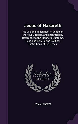 Jesus of Nazareth: His Life and Teachings;: Abbott, Lyman