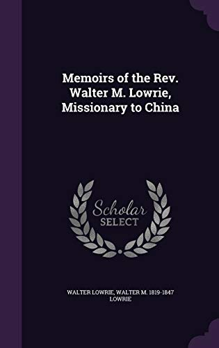 9781347473481: Memoirs of the Rev. Walter M. Lowrie, Missionary to China