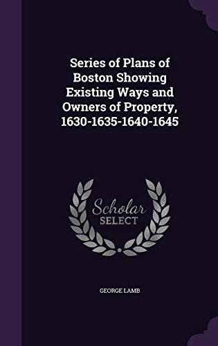9781347477199: Series of Plans of Boston Showing Existing Ways and Owners of Property, 1630-1635-1640-1645