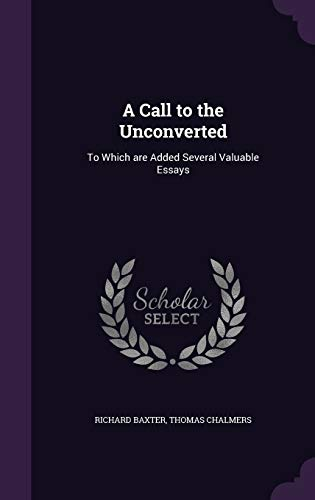 9781347480533: A Call to the Unconverted: To Which are Added Several Valuable Essays