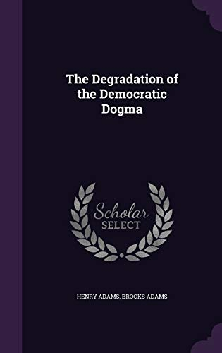 9781347484562: The Degradation of the Democratic Dogma
