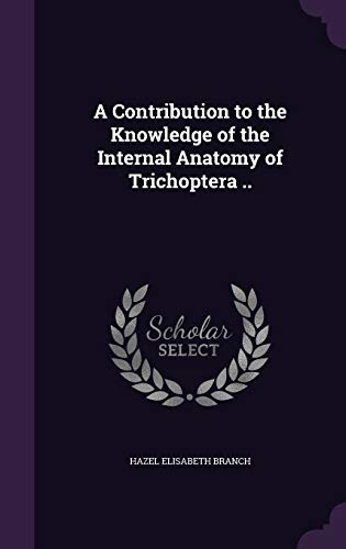 9781347485385: A Contribution to the Knowledge of the Internal Anatomy of Trichoptera ..