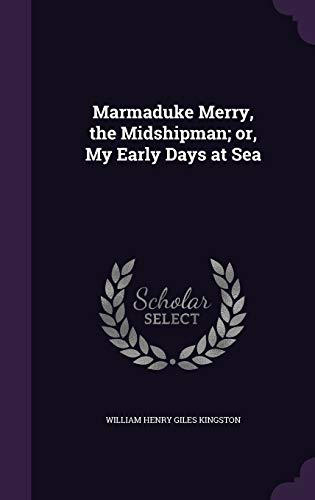 Marmaduke Merry, the Midshipman; Or, My Early: William Henry Giles