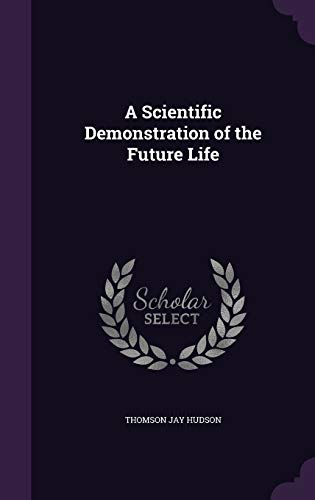 9781347488683: A Scientific Demonstration of the Future Life