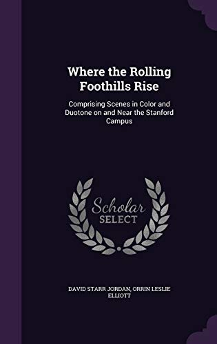 Where the Rolling Foothills Rise: Comprising Scenes: David Starr Jordan,