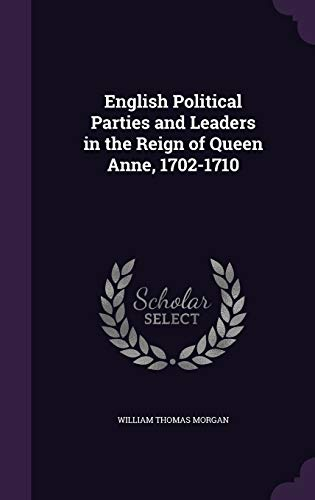 9781347502075: English Political Parties and Leaders in the Reign of Queen Anne, 1702-1710
