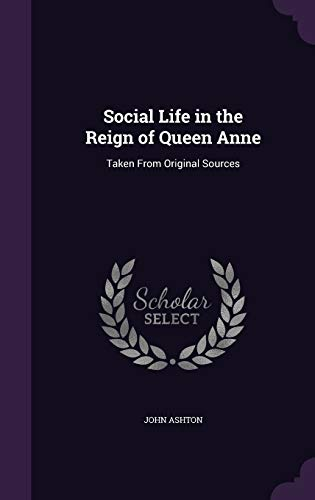 9781347502228: Social Life in the Reign of Queen Anne: Taken From Original Sources