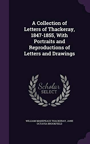 9781347505526: A Collection of Letters of Thackeray, 1847-1855, With Portraits and Reproductions of Letters and Drawings
