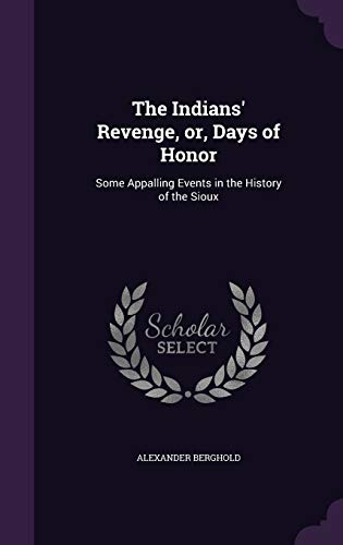 9781347533437: The Indians' Revenge, or, Days of Honor: Some Appalling Events in the History of the Sioux