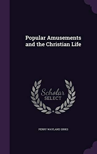 Popular Amusements and the Christian Life (Hardback): Perry Wayland Sinks