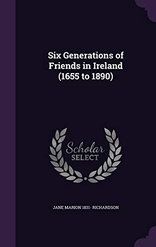 9781347534991: Six Generations of Friends in Ireland (1655 to 1890)