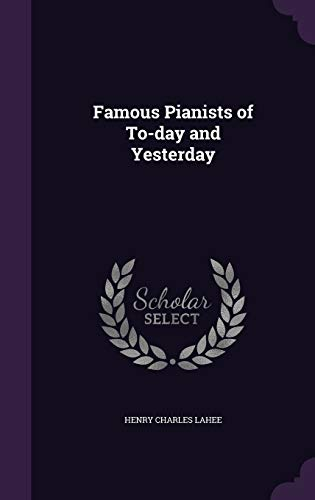 9781347537947: Famous Pianists of To-day and Yesterday