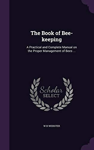 9781347541685: The Book of Bee-keeping: A Practical and Complete Manual on the Proper Management of Bees ...