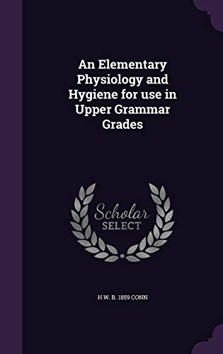 9781347543566: An Elementary Physiology and Hygiene for use in Upper Grammar Grades