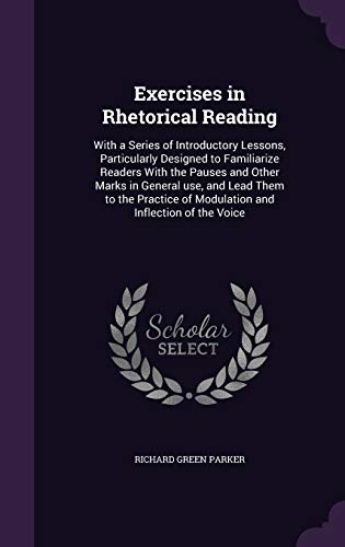 9781347545645: Exercises in Rhetorical Reading: With a Series of Introductory Lessons, Particularly Designed to Familiarize Readers With the Pauses and Other Marks ... of Modulation and Inflection of the Voice