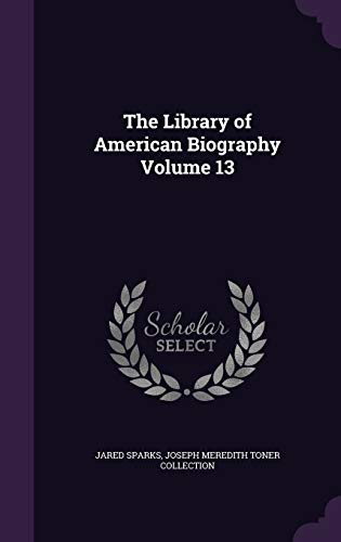 9781347547069: The Library of American Biography Volume 13