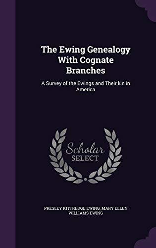 9781347547861: The Ewing Genealogy With Cognate Branches: A Survey of the Ewings and Their kin in America