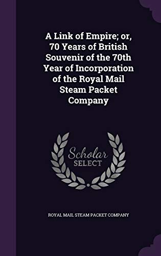 9781347549384: A Link of Empire; or, 70 Years of British Souvenir of the 70th Year of Incorporation of the Royal Mail Steam Packet Company