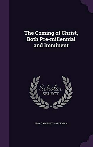 9781347550465: The Coming of Christ, Both Pre-millennial and Imminent