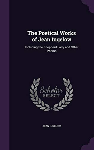 9781347550939: The Poetical Works of Jean Ingelow: Including the Shepherd Lady and Other Poems