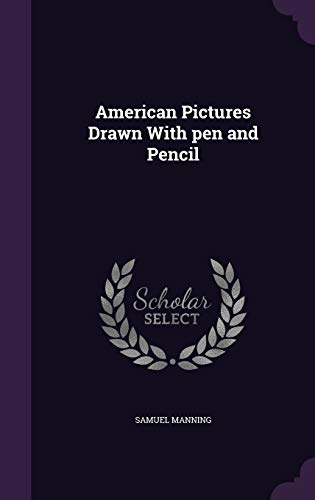 9781347567371: American Pictures Drawn With pen and Pencil